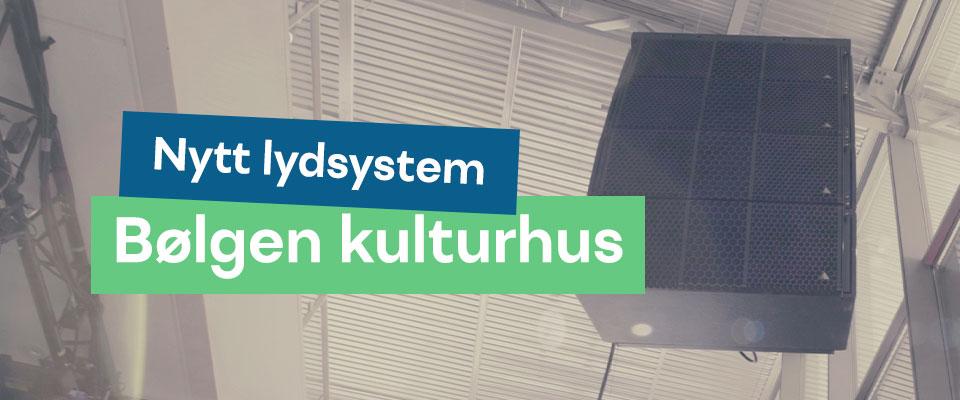 Nytt lydsystem til Bølgen kulturhus